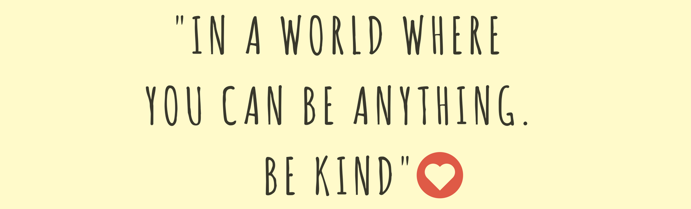 _In a world where you can be anything. Be Kind_Making Ideas Happen